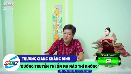 """Xem Show CLIP HÀI Trường Giang khẳng định """"đường truyền thì ổn mà não thì không"""" HD Online."""